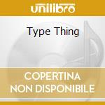 TYPE THING cd musicale di BIG DRILL CAR