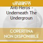 Underneath the underground cd musicale di Anti-heros