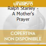 A mother's prayer cd musicale di Ralph Stanley