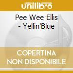 Pee Wee Ellis - Yellin'Blue cd musicale di Pee wee ellis
