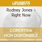 Rodney Jones - Right Now cd musicale di Jones Rodney