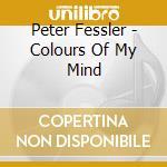 Peter Fessler - Colours Of My Mind cd musicale di Fessler Peter