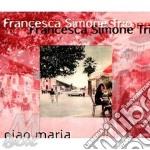 Francesca Simone Trio - Ciao Maria cd musicale di Francesca simone trio