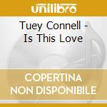 Tuey Connell - Is This Love cd musicale di Tuey Connell
