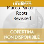 Maceo Parker - Roots Revisited cd musicale di PARKER MACEO