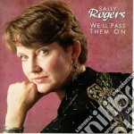 We'll pass them on - rogers sally cd musicale di Rogers Sally