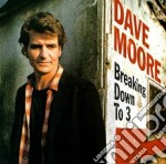 Dave Moore - Breaking Down To 3 cd musicale di Moore Dave