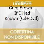 IF I HAD KNOW cd musicale di BROWN GREG
