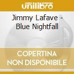 Jimmy Lafave - Blue Nightfall cd musicale di LAFAVE JIMMY
