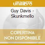 SKUNKMELLO cd musicale di GUY DAVIS