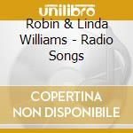 RADIO SONGS cd musicale di ROBIN & LINDA WILLIA