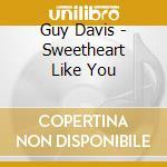 SWEETHEART LIKE YOU cd musicale di GUY DAVIS