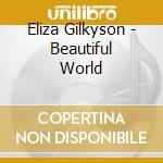 BEAUTIFUL WORLD cd musicale di GILKYSON ELIZA