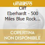 Cliff Eberhardt - 500 Miles Blue Rock Sess. cd musicale di EBERHARDT CLIFF