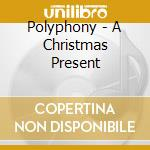 A christmas present from polyphony cd musicale