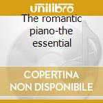 The romantic piano-the essential cd musicale di Artisti Vari