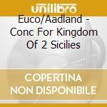Conc.per il regno delle 2 sicilie cd musicale di Artisti Vari