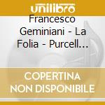 La folia cd musicale di Geminiani