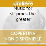 Music for st.james the greater cd musicale di Dufay