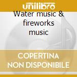 Water music & fireworks music cd musicale di Handel