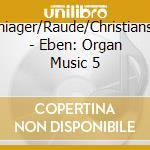 Integrale musica per organo vol.5 cd musicale di Eben