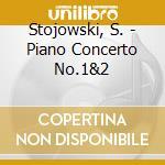 Stojowski, S. - Piano Concerto No.1&2 cd musicale di Stefce Stojkovski