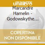 Marcandre Hamelin - Godowskythe Complete Studies On Chopin cd musicale di Godowsky