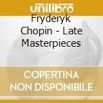 Late masterpieces cd musicale di Chopin