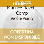 Complete music for violin cd musicale di Ravel/lekeu