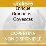 Goyescas cd musicale di E. Granados