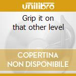 Grip it on that other level cd musicale di Boys Geto
