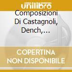 Composizioni di castagnoli, dench, whiti cd musicale