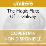 THE MAGIC FLUTE OF J. GALWAY cd musicale di James Galway