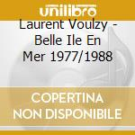 Belle ile mer 1977/88 cd musicale di Laurent Voulzy