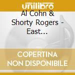Al Cohn & Shorty Rogers - East Coast-West Coast.. cd musicale di Al cohn & shorty rogers