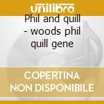 Phil and quill - woods phil quill gene cd musicale di Phil woods & gene quill sextet