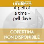 A pell of a time - pell dave cd musicale di Dave pell's jazz octet