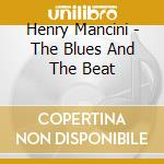 Henry Mancini - The Blues And The Beat cd musicale di Henry Mancini