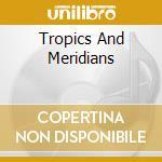 TROPICS AND MERIDIANS cd musicale di JUNE OF 44