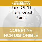 FOUR GREAT POINTS cd musicale di JUNE OF 44