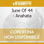 ANAHATA cd musicale di JUNE OF 44