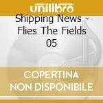 Flies the fields 05 cd musicale di News Shippin