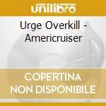 AMERICRUISER cd musicale di URGE OVERKILL