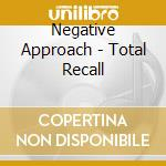 TOTAL RECALL cd musicale di NEGATIVE APPROACH