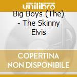 THE SKINNY ELVIS cd musicale di BIG BOYS