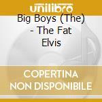 THE FAT ELVIS cd musicale di BIG BOYS