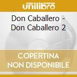 DON CABALLERO 2 cd musicale di DON CABALLERO