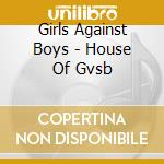 HOUSE OF GVSB cd musicale di GIRLS AGAINST BOYS