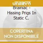 Brainiac - Hissing Prigs In Static C. cd musicale di BRAINIAC