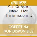 LIVE TRANSMISSIONS FROM URANUS cd musicale di MAN OR ASTRO MAN?